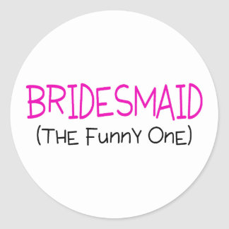Bridesmaid The Funny One Round Stickers
