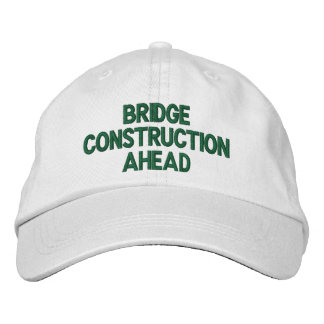 BRIDGE CONSTRUCTION AHEAD EMBROIDERED BASEBALL CAPS