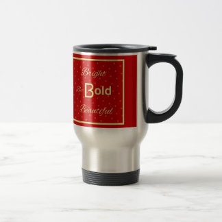 Bright Bold Beautiful inspire red gold. Stainless Steel Travel Mug