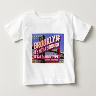 Brooklyn it's not a borough. it's a blood type. baby T-Shirt