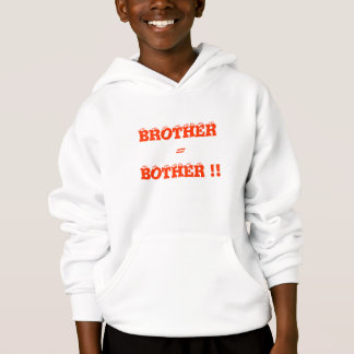 BROTHER  = BOTHER !!