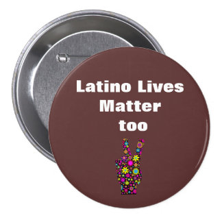 Brown Latino Lives Matter Too Peace Button