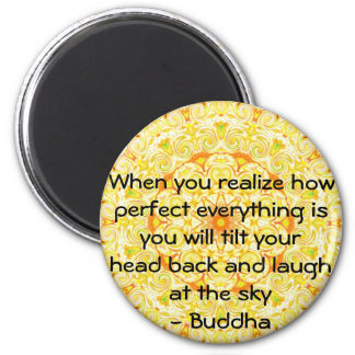 Buddha Quote - When you realize how perfect Fridge Magnet