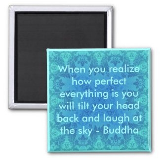 Buddha Quote - When you realize how perfect...... Refrigerator Magnet