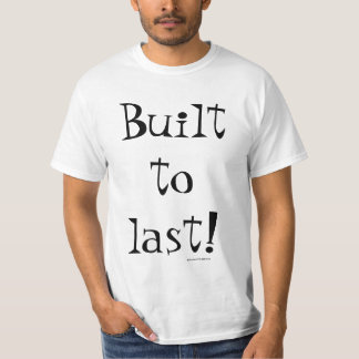 Built to Last! Shirts