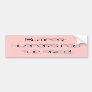 Bumper-humper's pay the price! bumper sticker