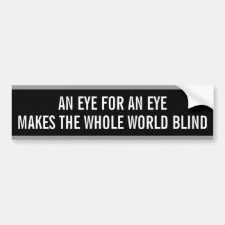 Bumper Sticker: An Eye for an Eye Makes the... Bumper Sticker