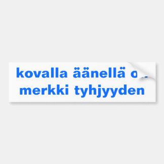 Bumper Sticker Finnish Proverb A Loud Voice Is A Car Bumper Sticker