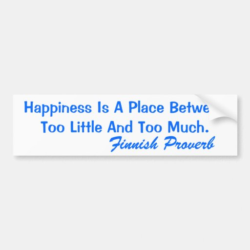 Bumper Sticker Finnish Proverb Happiness Is A