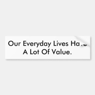 Bumper sticker saying our lives have value.