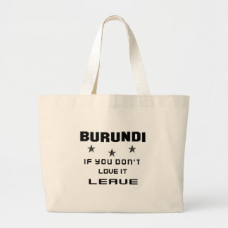 Burundi If you don't love it, Leave Large Tote Bag