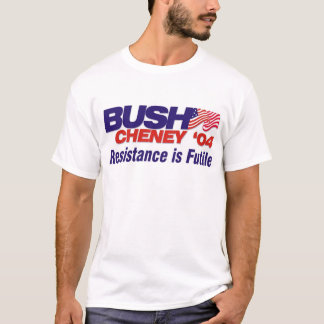 Bush Cheney 2004: Resistance is Futile! T-Shirt