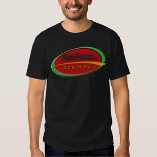 Business It's None Of Yours Tee Shirts