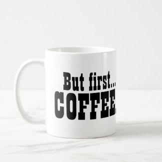 But First Coffee Caffeine Lovers Funny Basic White Mug