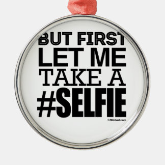 BUT FIRST LET ME TAKE A SELFIE CHRISTMAS ORNAMENT