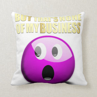But That's None of My Business Throw Pillow