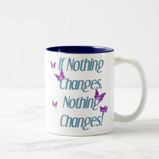 Butterflies if nothing changes Two-Tone coffee mug