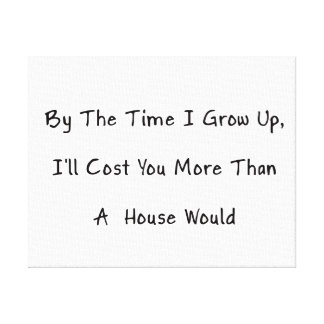 By The Time I Grow Up I ll Cost You Humor Canvas Prints