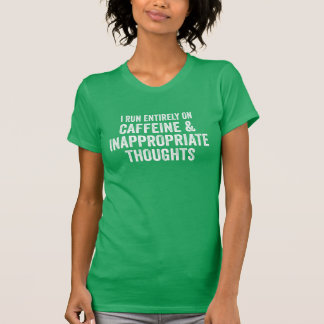 caffeine & inappropriate thoughts T-Shirt