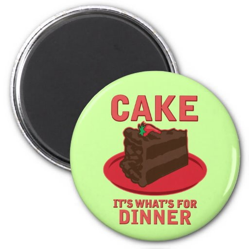 Cake, It's What's For DInner 6 Cm Round Magnet