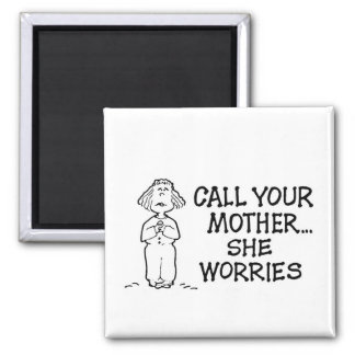 Call Your Mother... She Worries Magnet
