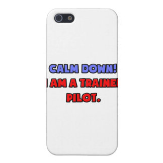 Calm Down .. I am a Trained Pilot Case For The iPhone 5