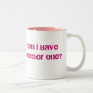 Can I Have another one? Coffee Mug