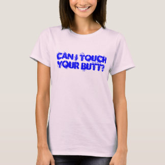 Can I Touch Your Butt? Shirt
