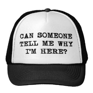 Can someone tell me why I'm here? Trucker Hats