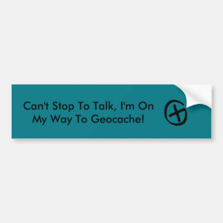 Can't Stop, On My Way To Geocache! Bumper Sticker