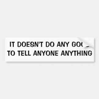 Can't Tell Anyone Anything Bumper Sticker