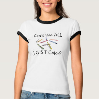 Can't We ALL J U S T Color? T-Shirt