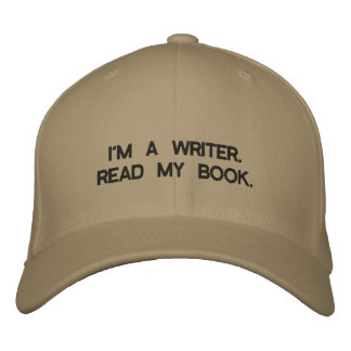 Cap with I'M A WRITER  READ MY BOOK on it. Embroidered Baseball Caps
