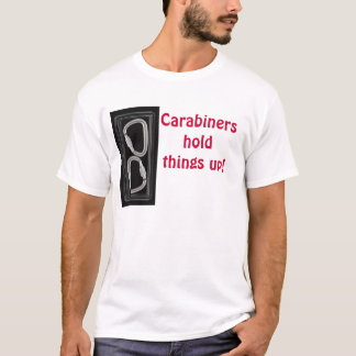 Carabiners hold things up T-Shirt