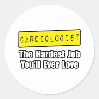 Cardiologist...Hardest Job You'll Ever Love Round Sticker