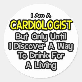 Cardiologist Joke .. Drink for a Living Sticker