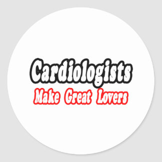Cardiologists Make Great Lovers Round Stickers