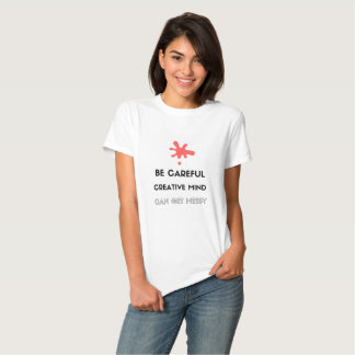 CAREFUL! CREATIVE MIND CAN GET MESSY TEE SHIRTS