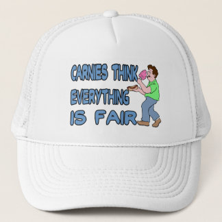Carnies Think Everything Is Fair Trucker Hat