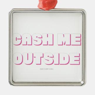 CASH ME OUTSIDE outline Christmas Ornament