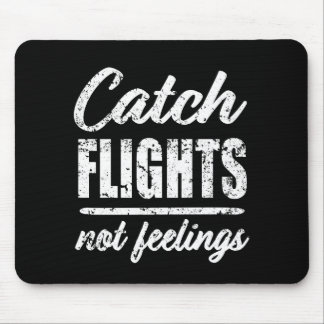 Catch Flights not Feelings traveller mouse pad