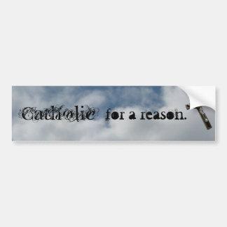 Catholic for a reason bumper sticker