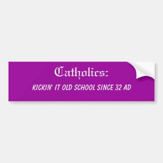 Catholics: Kickin' it old school Bumper Sticker
