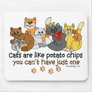 Cats are like potato chips mouse pad