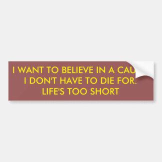 Cause to Die For Bumper Sticker