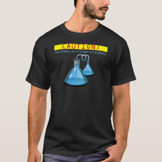 Caution...Attempt To Science T-Shirt