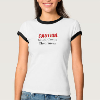 Caution Could Create Cheeriness T-Shirt