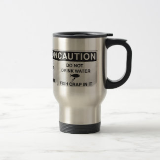 Caution Dont drink Water Stainless Steel Travel Mug