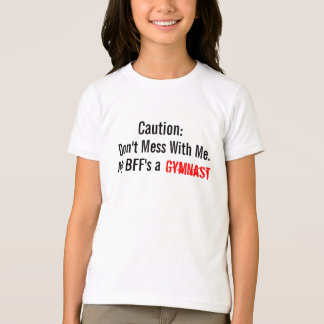 Caution: Don't Mess With Me. My BFF's a Gymnast T-Shirt