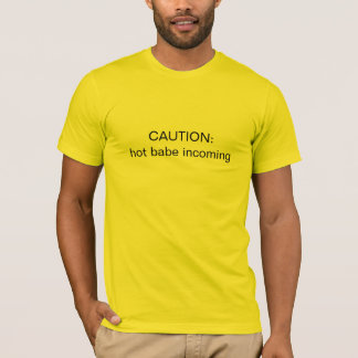caution hot babe incoming T-Shirt